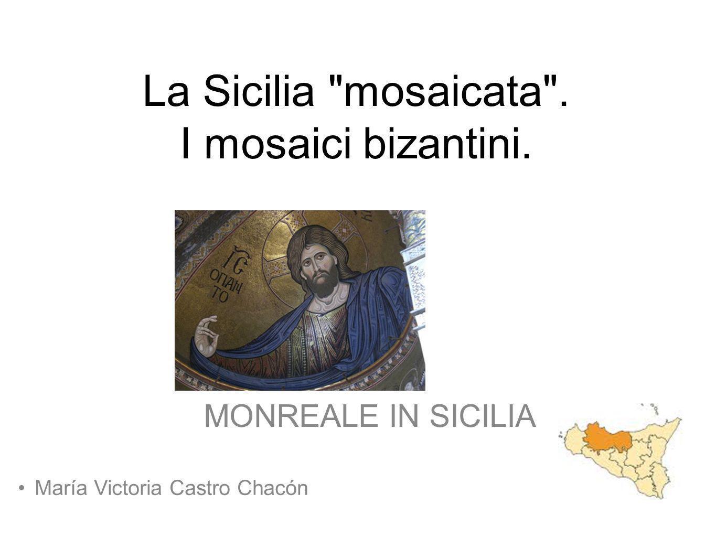 Oggi viaggeremo per la Sicilia mosaicata e scopriremo i mosaici bizantini che si trovano a Monreale.
