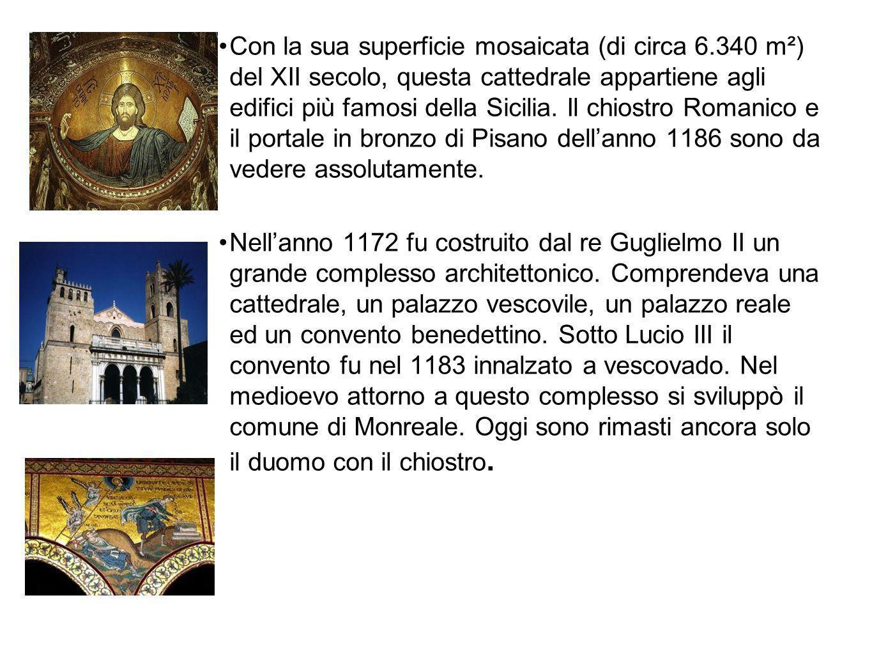 Con la sua superficie mosaicata (di circa 6.340 m²) del XII secolo, questa cattedrale appartiene agli edifici più famosi della Sicilia. Il chiostro Ro
