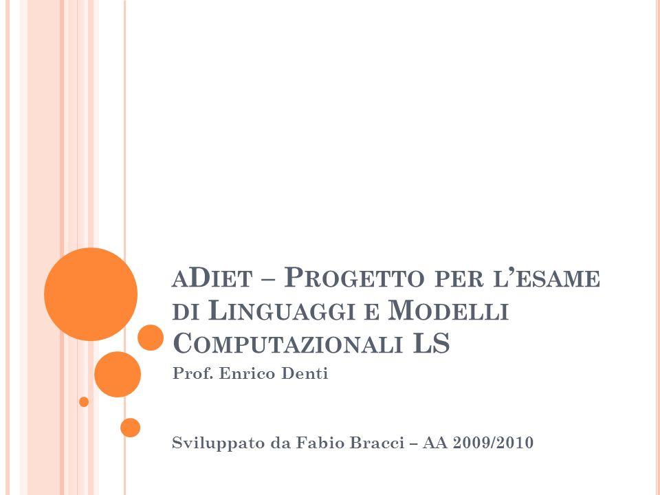 A D IET – P ROGETTO PER L ESAME DI L INGUAGGI E M ODELLI C OMPUTAZIONALI LS Prof. Enrico Denti Sviluppato da Fabio Bracci – AA 2009/2010