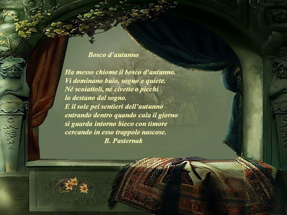 Bosco dautunno Ha messo chiome il bosco dautunno.Vi dominano buio, sogno e quiete.