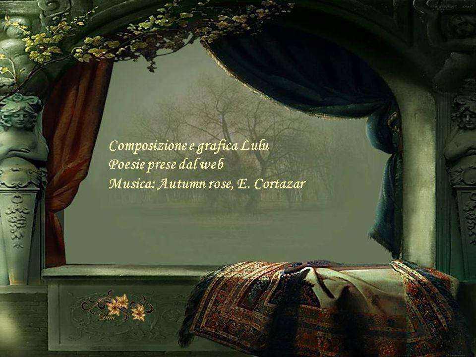 Composizione e grafica Lulu Poesie prese dal web Musica: Autumn rose, E. Cortazar