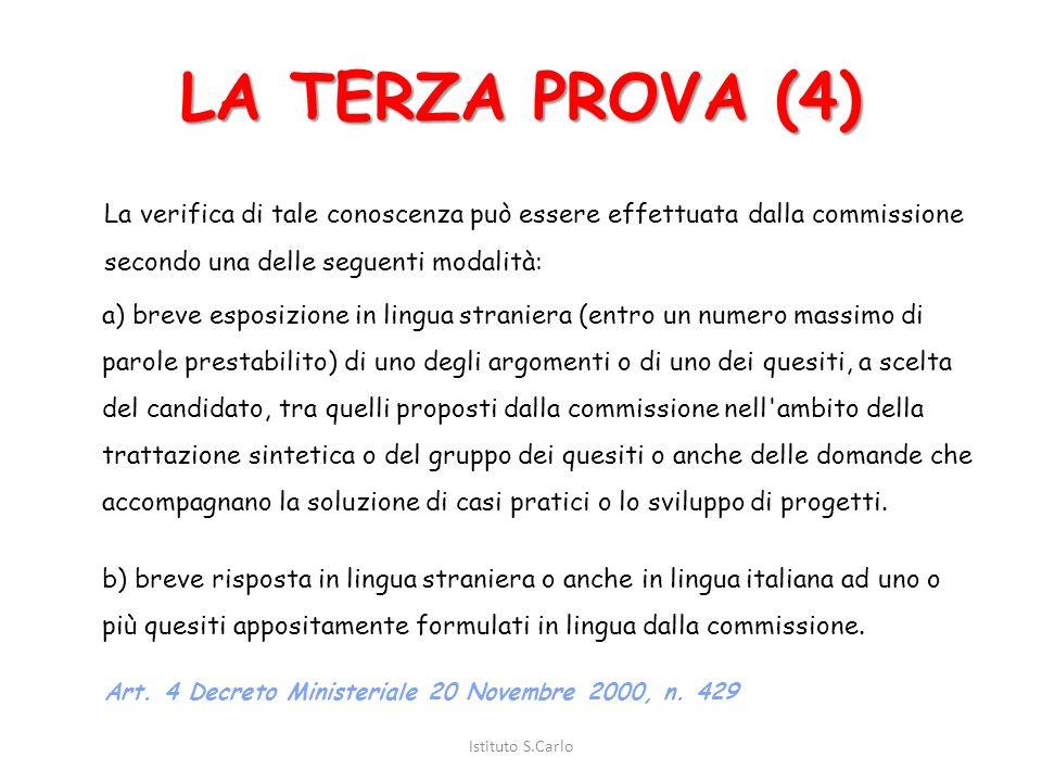 LA TERZA PROVA (3) All'interno della terza prova scritta deve essere previsto, ove la lingua o le lingue straniere sia o siano comprese tra le discipl