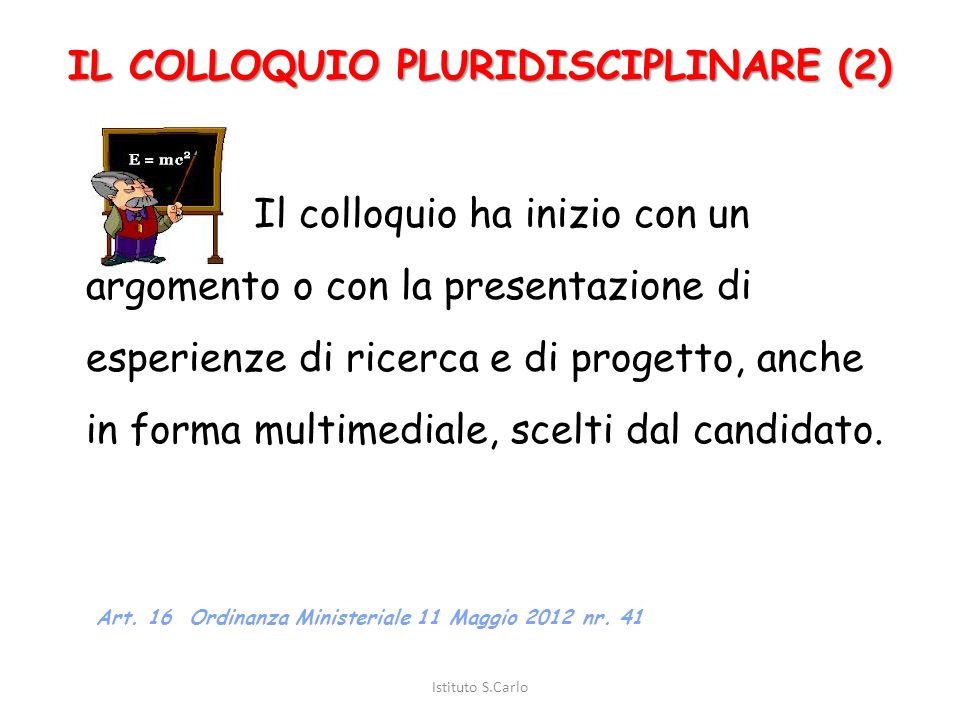 IL COLLOQUIO PLURIDISCIPLINARE (1) Istituto S.Carlo Il colloquio tende ad accertare la padronanza della lingua, la capacità di utilizzare le conoscenz