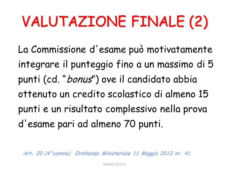 VALUTAZIONE FINALE (1) A ciascun candidato è assegnato un voto finale complessivo in centesimi, che è il risultato della somma dei punti attribuiti da