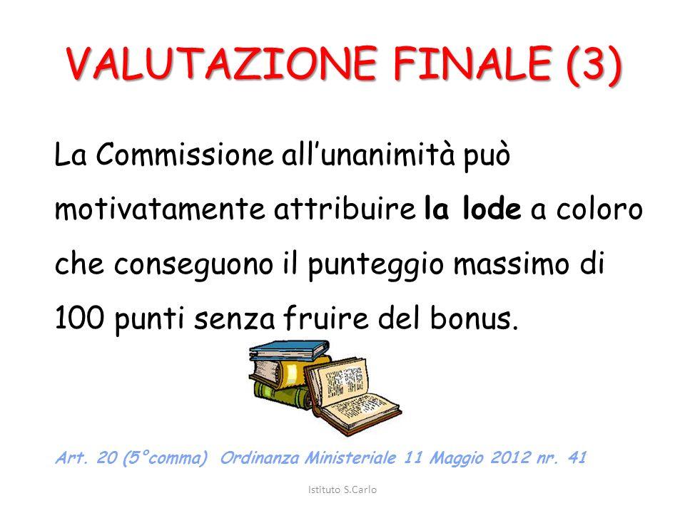 VALUTAZIONE FINALE (2) La Commissione d'esame può motivatamente integrare il punteggio fino a un massimo di 5 punti (cd. bonus) ove il candidato abbia