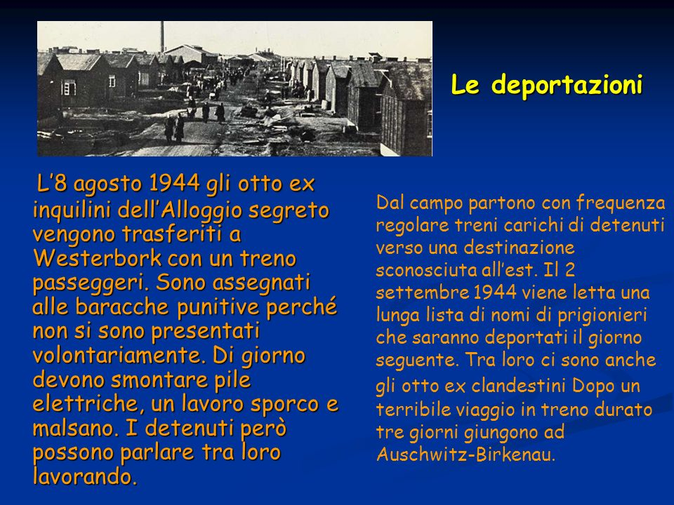 Le deportazioni L8 agosto 1944 gli otto ex inquilini dellAlloggio segreto vengono trasferiti a Westerbork con un treno passeggeri.