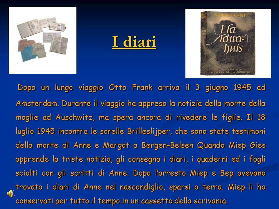 I diari I diari Dopo un lungo viaggio Otto Frank arriva il 3 giugno 1945 ad Amsterdam.