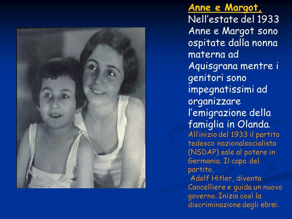 Anne e Margot, Nellestate del 1933 Anne e Margot sono ospitate dalla nonna materna ad Aquisgrana mentre i genitori sono impegnatissimi ad organizzare lemigrazione della famiglia in Olanda.