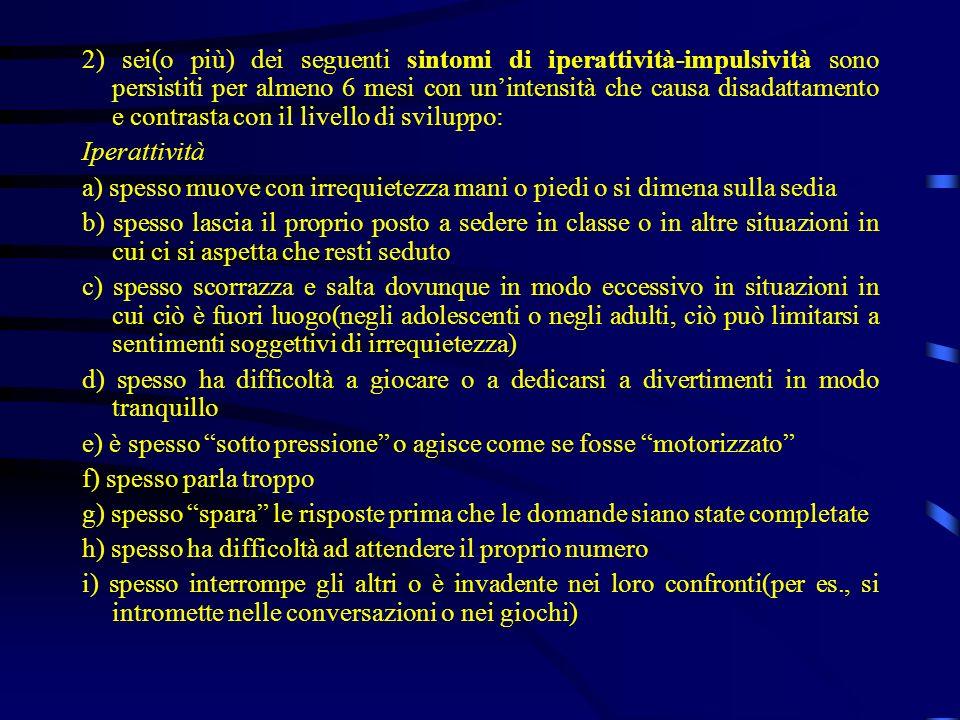2) sei(o più) dei seguenti sintomi di iperattività-impulsività sono persistiti per almeno 6 mesi con unintensità che causa disadattamento e contrasta