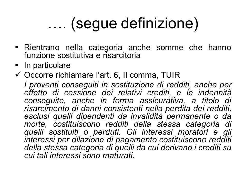 …. (segue definizione) Rientrano nella categoria anche somme che hanno funzione sostitutiva e risarcitoria In particolare Occorre richiamare lart. 6,