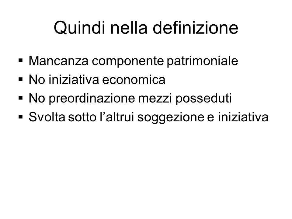 Quindi nella definizione Mancanza componente patrimoniale No iniziativa economica No preordinazione mezzi posseduti Svolta sotto laltrui soggezione e