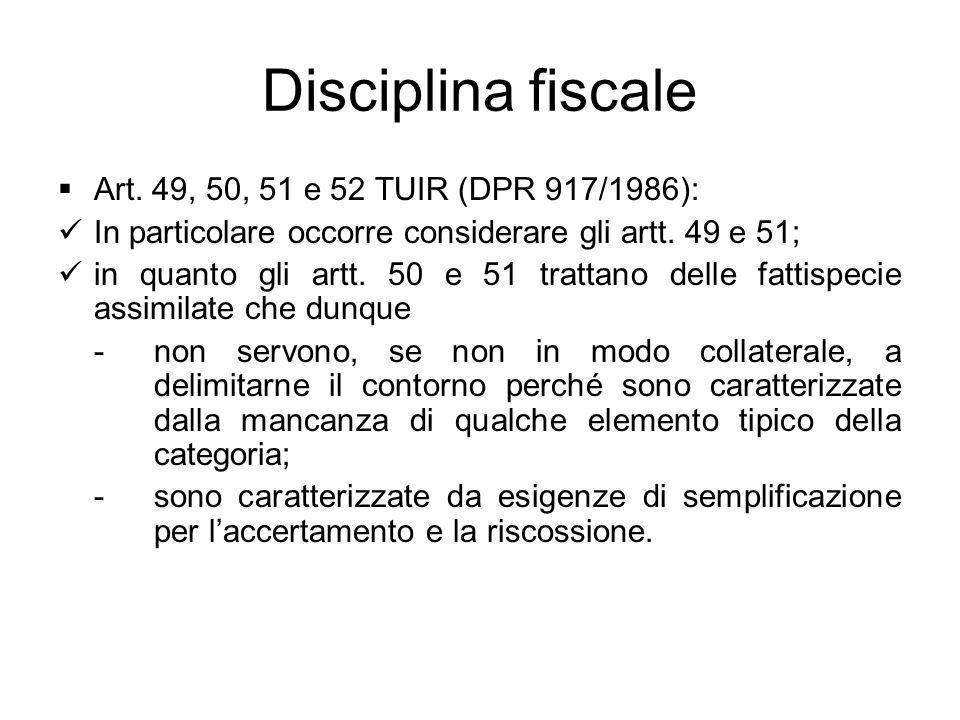 Disciplina fiscale Art. 49, 50, 51 e 52 TUIR (DPR 917/1986): In particolare occorre considerare gli artt. 49 e 51; in quanto gli artt. 50 e 51 trattan