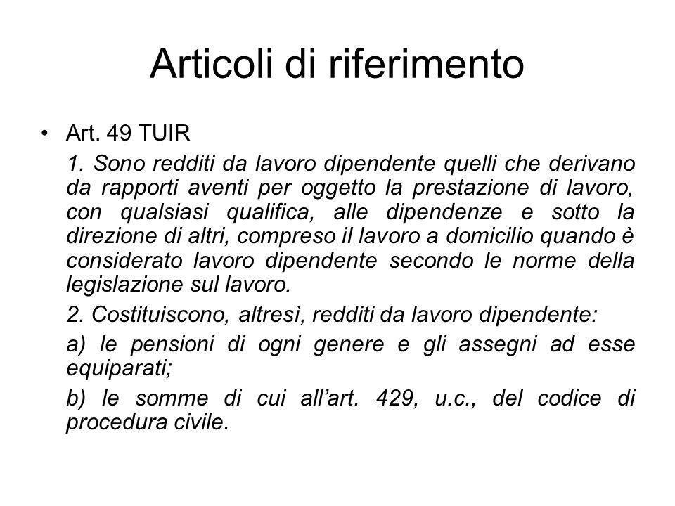 Articoli di riferimento Art. 49 TUIR 1. Sono redditi da lavoro dipendente quelli che derivano da rapporti aventi per oggetto la prestazione di lavoro,