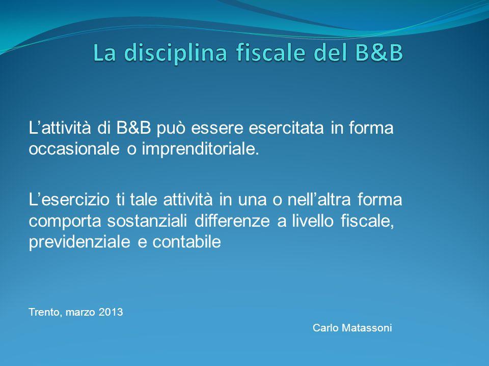 Lattività di B&B può essere esercitata in forma occasionale o imprenditoriale. Lesercizio ti tale attività in una o nellaltra forma comporta sostanzia
