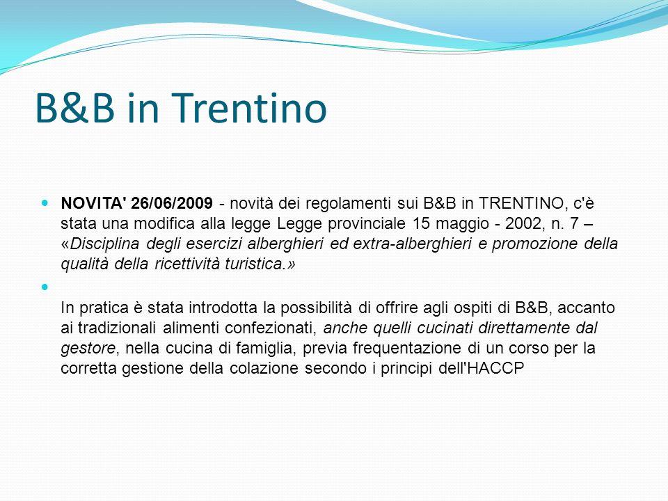 B&B in Trentino NOVITA' 26/06/2009 - novità dei regolamenti sui B&B in TRENTINO, c'è stata una modifica alla legge Legge provinciale 15 maggio - 2002,