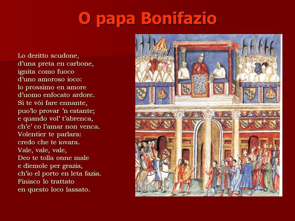 O papa Bonifazio Lo deritto scudone, duna preta en carbone, ignita como fuoco duno amoroso ioco: lo prossimo en amore duomo enfocato ardore.