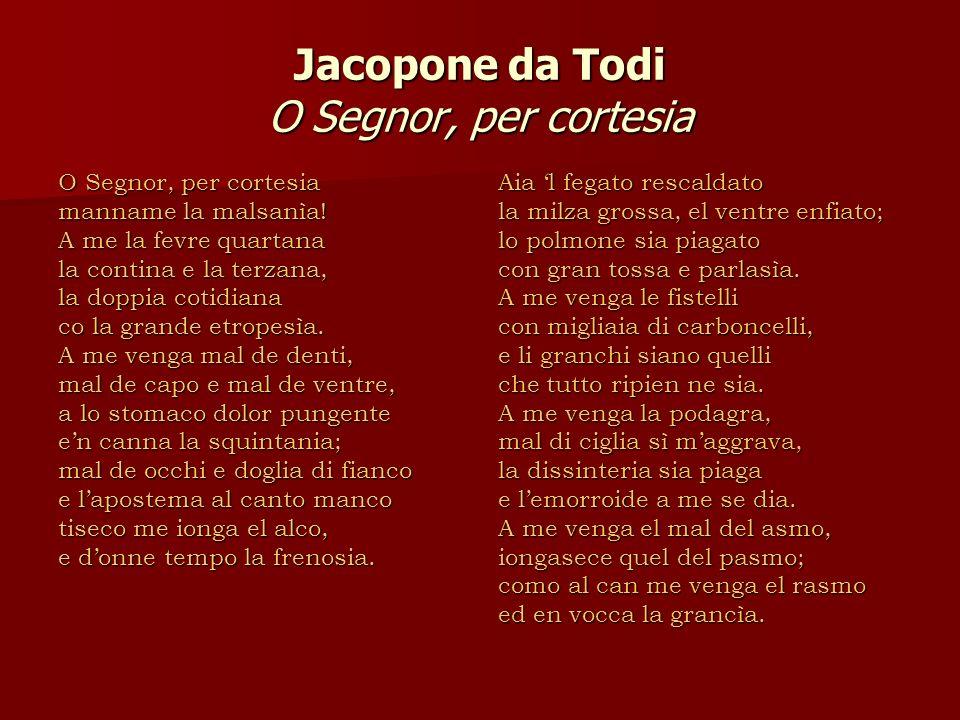 Jacopone da Todi O Segnor, per cortesia O Segnor, per cortesia manname la malsanìa.