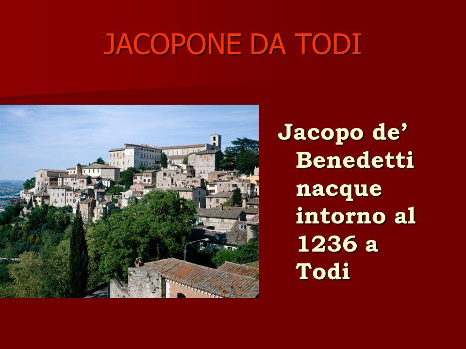 JACOPONE DA TODI Jacopo de Benedetti nacque intorno al 1236 a Todi