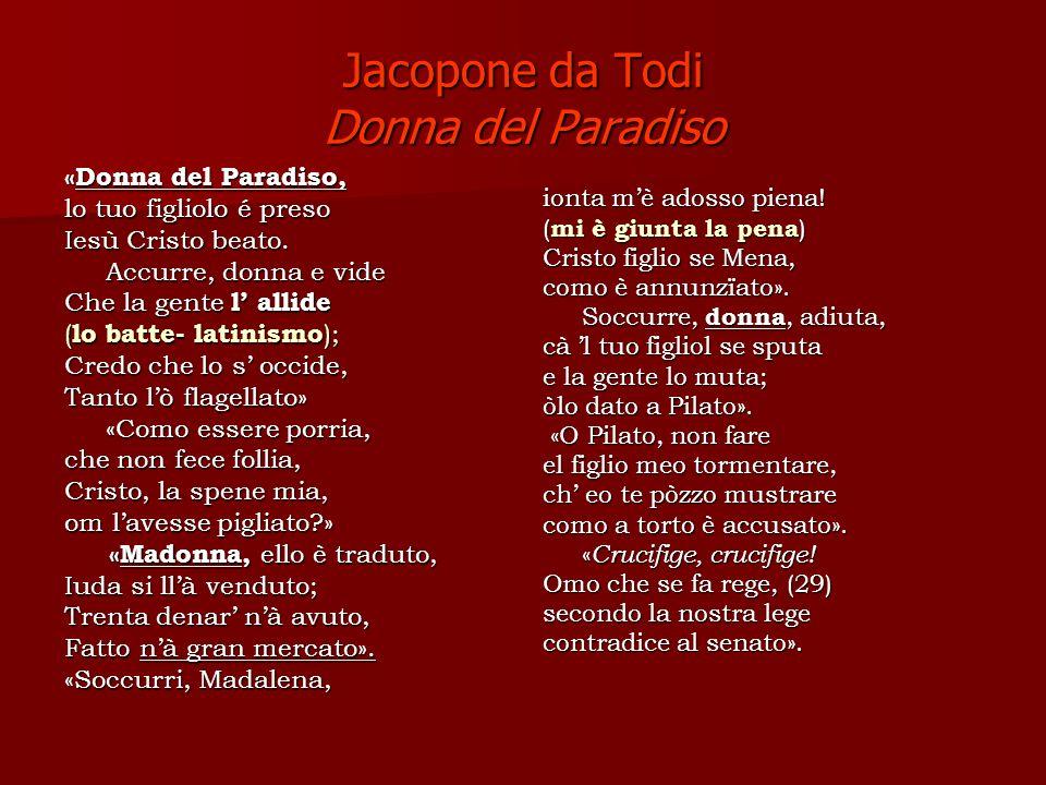 Jacopone da Todi Donna del Paradiso «Donna del Paradiso, lo tuo figliolo é preso Iesù Cristo beato.