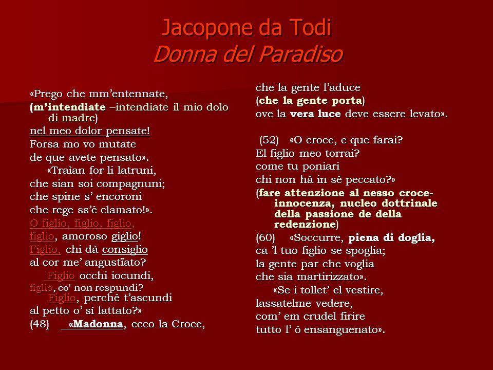Jacopone da Todi Donna del Paradiso « Prego che mmentennate, (mintendiate –intendiate il mio dolo di madre) nel meo dolor pensate.