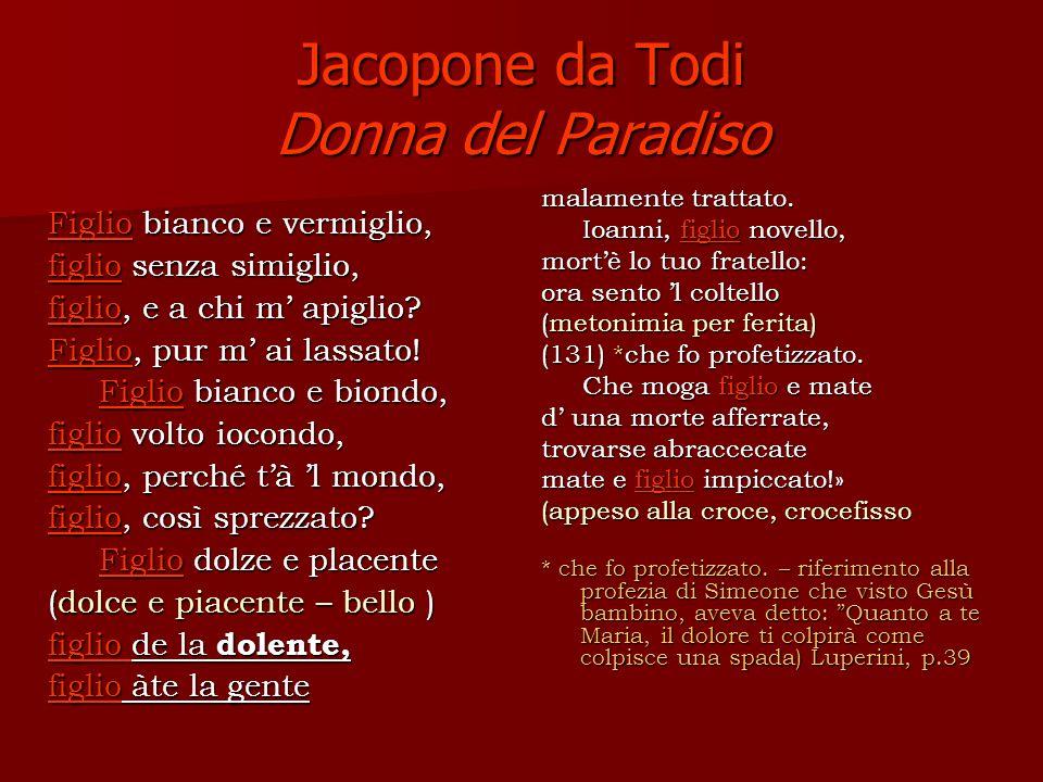Jacopone da Todi Donna del Paradiso Figlio bianco e vermiglio, figlio senza simiglio, figlio, e a chi m apiglio.