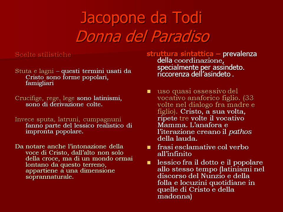 Jacopone da Todi Donna del Paradiso Scelte stilistiche Stuta e lagni – questi termini usati da Cristo sono forme popolari, famigliari Crucifige, rege, lege sono latinismi, sono di derivazione colte.