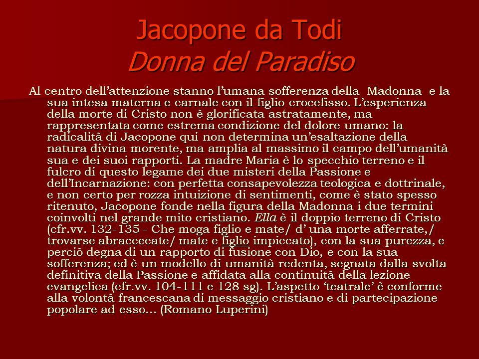 Jacopone da Todi Donna del Paradiso Al centro dellattenzione stanno lumana sofferenza della Madonna e la sua intesa materna e carnale con il figlio crocefisso.