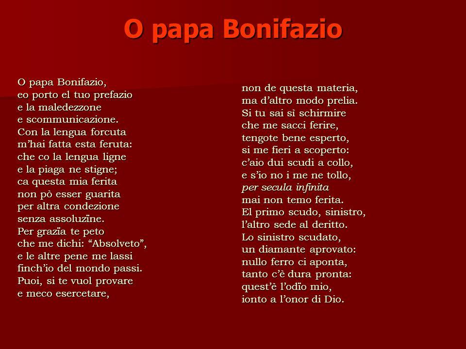 O papa Bonifazio O papa Bonifazio, eo porto el tuo prefazio e la maledezzone e scommunicazione.