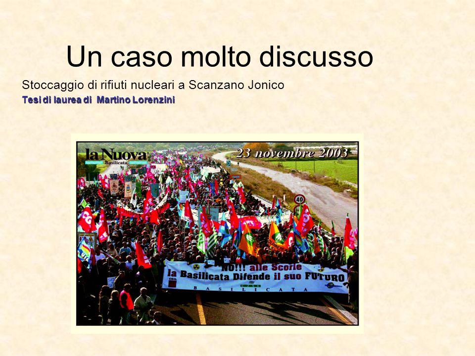 Un caso molto discusso Stoccaggio di rifiuti nucleari a Scanzano Jonico Tesi di laurea di Martino Lorenzini