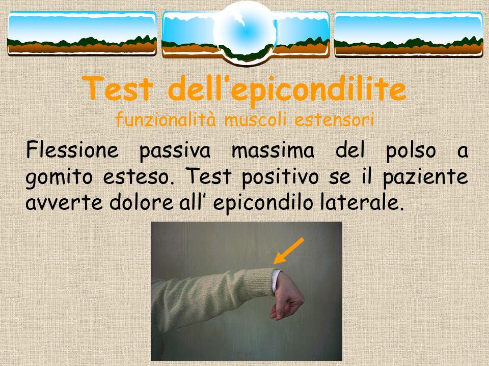 Test dellepicondilite funzionalità muscoli estensori Flessione passiva massima del polso a gomito esteso. Test positivo se il paziente avverte dolore