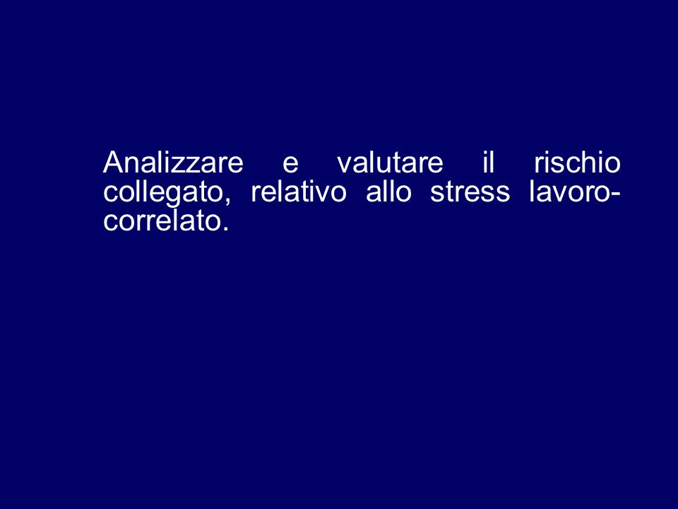 Analizzare e valutare il rischio collegato, relativo allo stress lavoro- correlato.