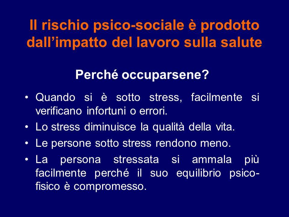 Il rischio psico-sociale è prodotto dallimpatto del lavoro sulla salute Perché occuparsene? Quando si è sotto stress, facilmente si verificano infortu