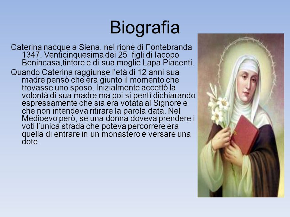 Biografia Caterina nacque a Siena, nel rione di Fontebranda 1347.