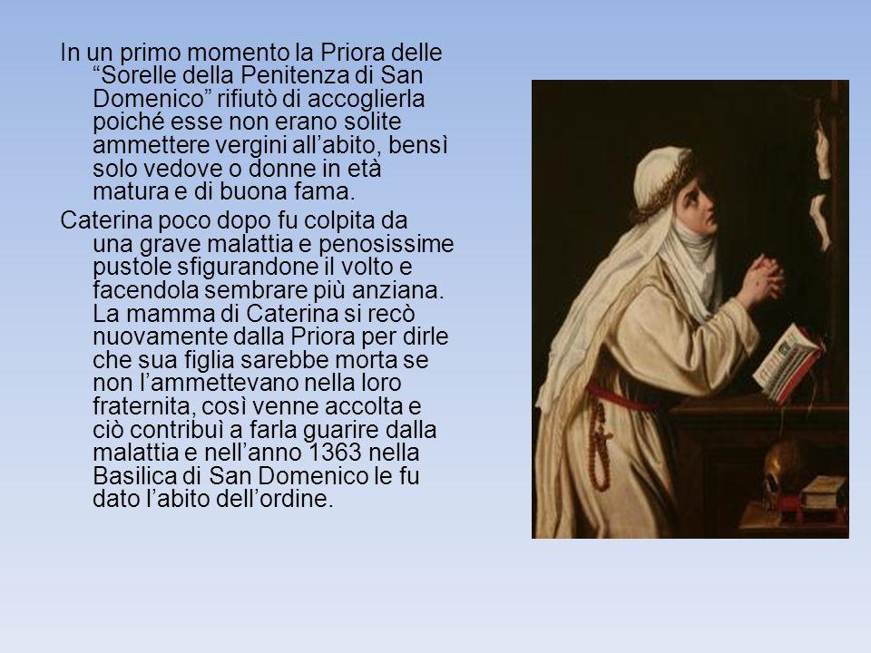 In un primo momento la Priora delle Sorelle della Penitenza di San Domenico rifiutò di accoglierla poiché esse non erano solite ammettere vergini allabito, bensì solo vedove o donne in età matura e di buona fama.