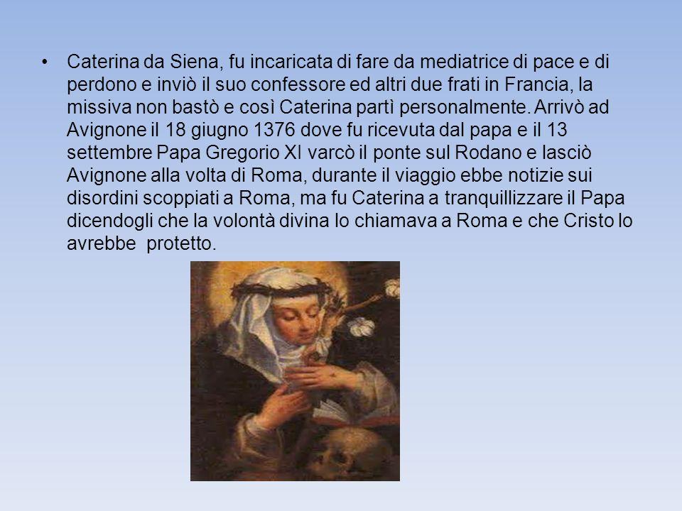 Caterina da Siena, fu incaricata di fare da mediatrice di pace e di perdono e inviò il suo confessore ed altri due frati in Francia, la missiva non bastò e così Caterina partì personalmente.