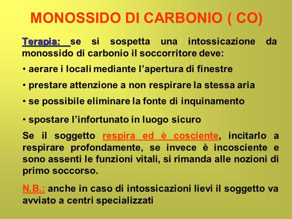 MONOSSIDO DI CARBONIO ( CO) Terapia: Terapia: se si sospetta una intossicazione da monossido di carbonio il soccorritore deve: prestare attenzione a n