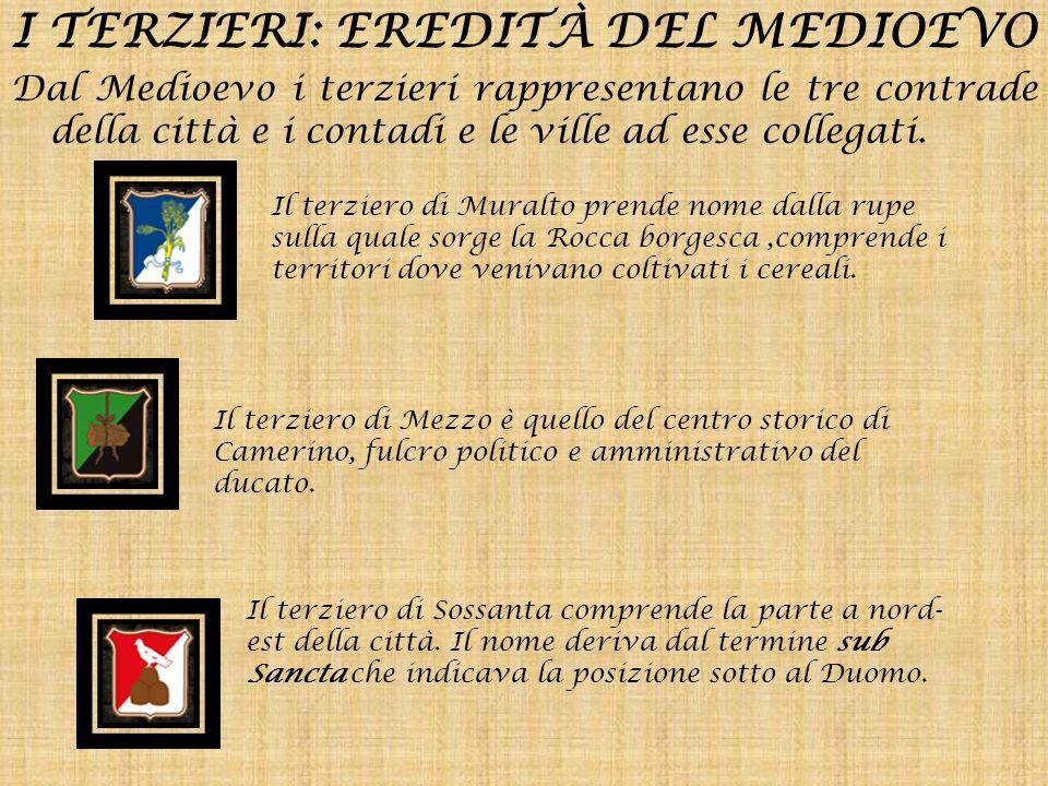 I TERZIERI: EREDITÀ DEL MEDIOEVO Dal Medioevo i terzieri rappresentano le tre contrade della città e i contadi e le ville ad esse collegati. Il terzie