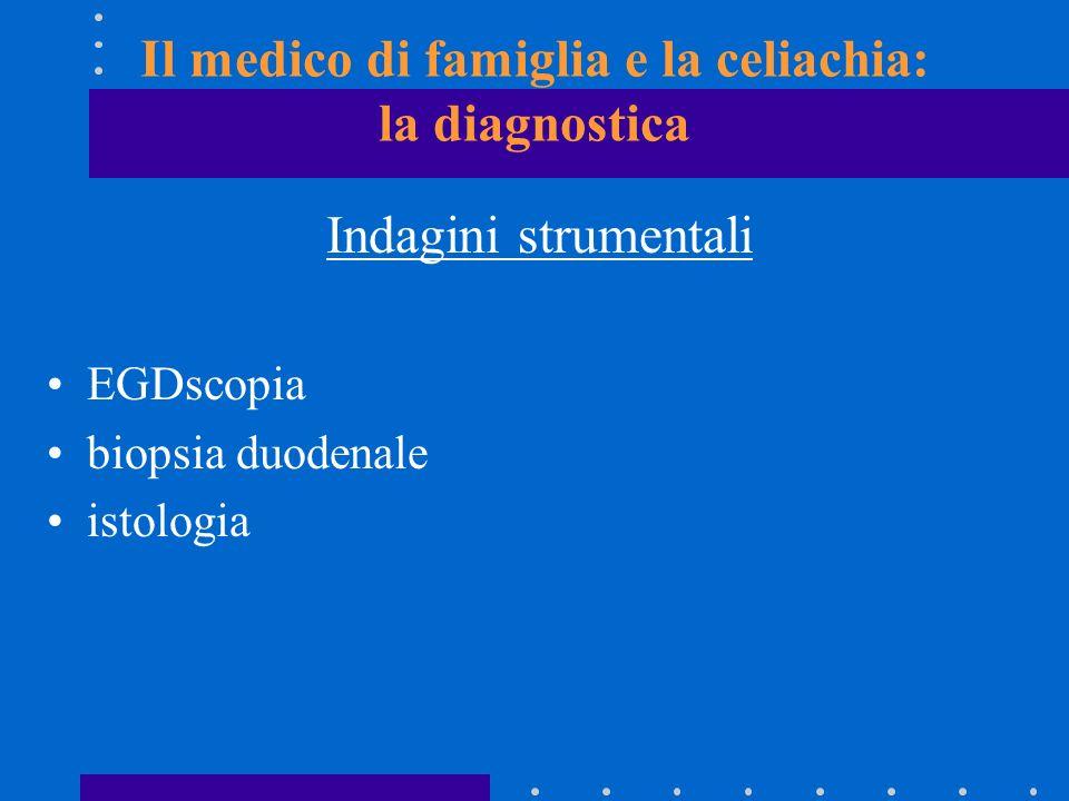 Il medico di famiglia e la celiachia: la diagnostica Indagini strumentali EGDscopia biopsia duodenale istologia