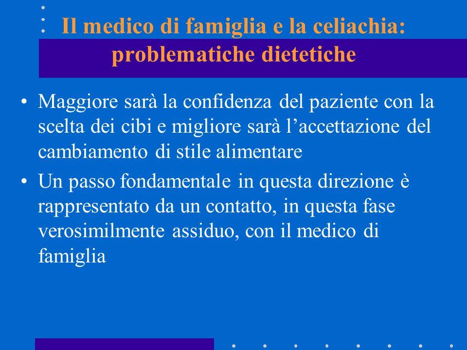 Il medico di famiglia e la celiachia: problematiche dietetiche Maggiore sarà la confidenza del paziente con la scelta dei cibi e migliore sarà laccett