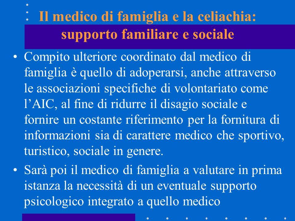 Il medico di famiglia e la celiachia: supporto familiare e sociale Compito ulteriore coordinato dal medico di famiglia è quello di adoperarsi, anche a