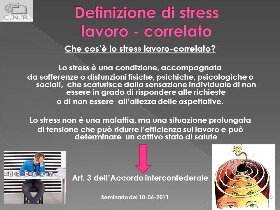 Che cosè lo stress lavoro-correlato? Lo stress è una condizione, accompagnata da sofferenze o disfunzioni fisiche, psichiche, psicologiche o sociali,