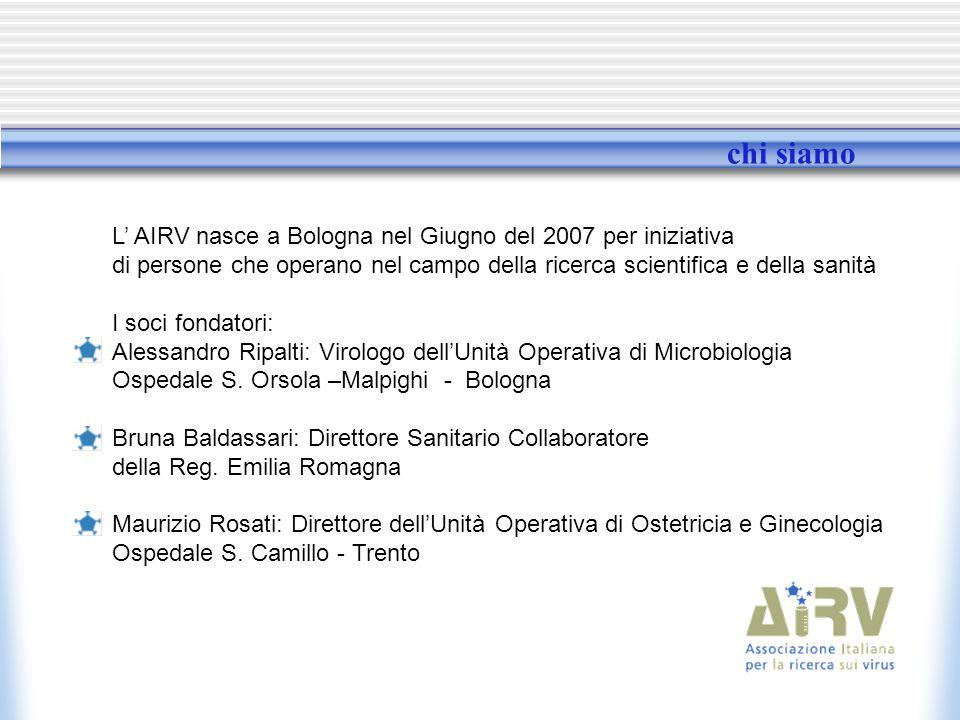 chi siamo L AIRV nasce a Bologna nel Giugno del 2007 per iniziativa di persone che operano nel campo della ricerca scientifica e della sanità I soci fondatori: Alessandro Ripalti: Virologo dellUnità Operativa di Microbiologia Ospedale S.