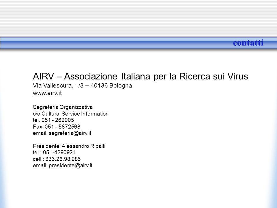 contatti AIRV – Associazione Italiana per la Ricerca sui Virus Via Vallescura, 1/3 – 40136 Bologna www.airv.it Segreteria Organizzativa c/o Cultural Service Information tel.