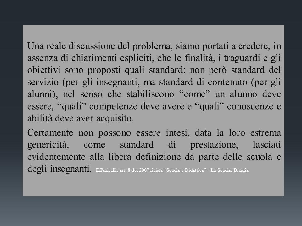 Una reale discussione del problema, siamo portati a credere, in assenza di chiarimenti espliciti, che le finalità, i traguardi e gli obiettivi sono pr