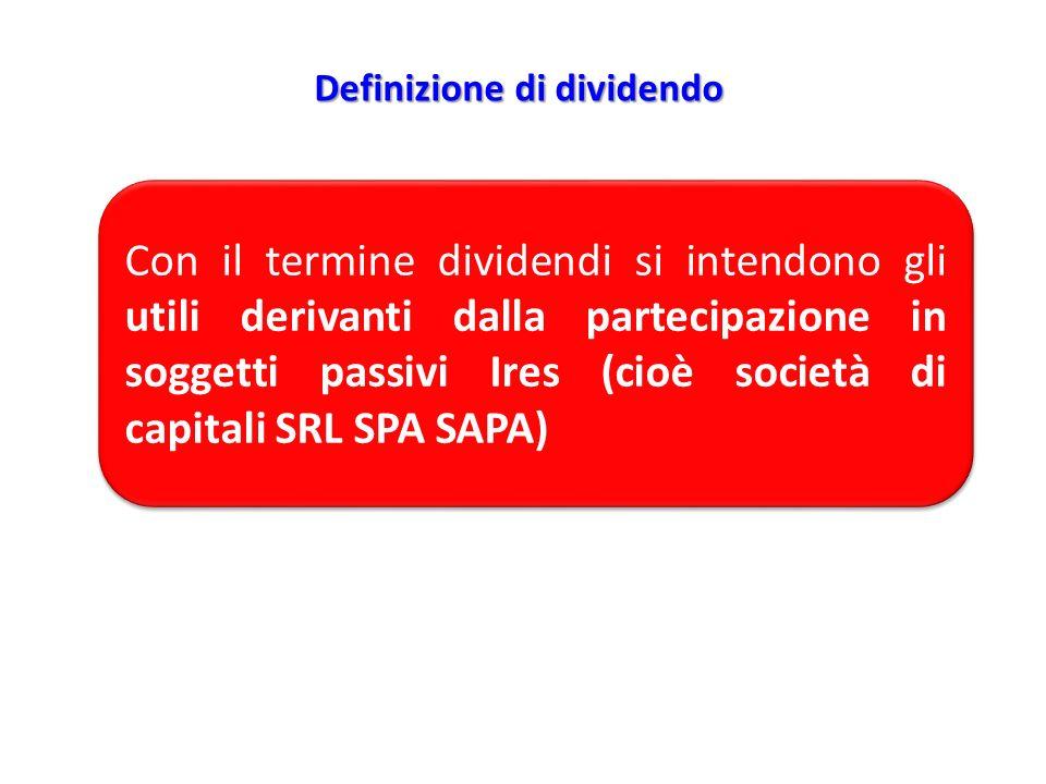 Con il termine dividendi si intendono gli utili derivanti dalla partecipazione in soggetti passivi Ires (cioè società di capitali SRL SPA SAPA) Defini