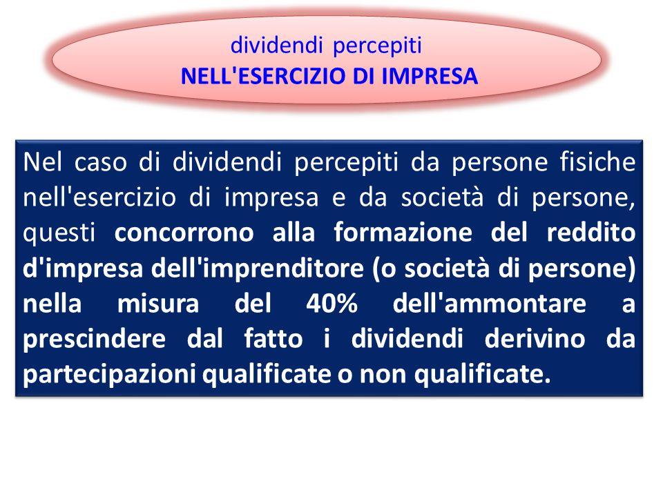dividendi percepiti NELL'ESERCIZIO DI IMPRESA dividendi percepiti NELL'ESERCIZIO DI IMPRESA Nel caso di dividendi percepiti da persone fisiche nell'es