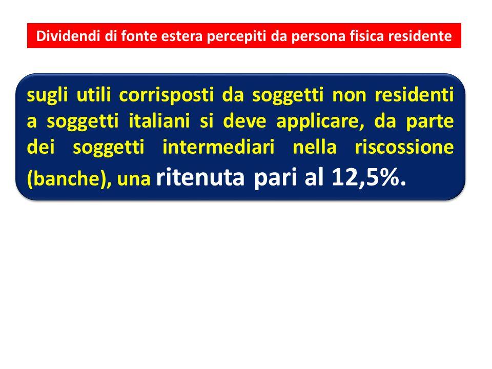 Dividendi di fonte estera percepiti da persona fisica residente sugli utili corrisposti da soggetti non residenti a soggetti italiani si deve applicar