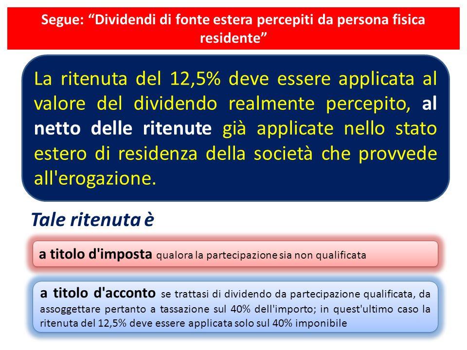 Segue: Dividendi di fonte estera percepiti da persona fisica residente La ritenuta del 12,5% deve essere applicata al valore del dividendo realmente p