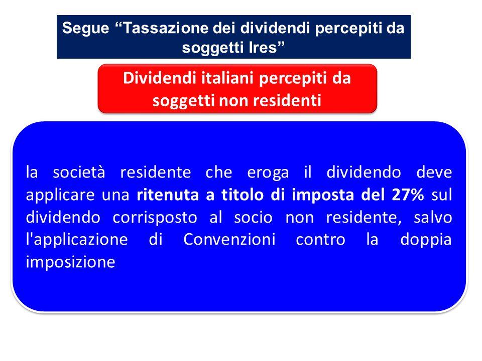Segue Tassazione dei dividendi percepiti da soggetti Ires la società residente che eroga il dividendo deve applicare una ritenuta a titolo di imposta
