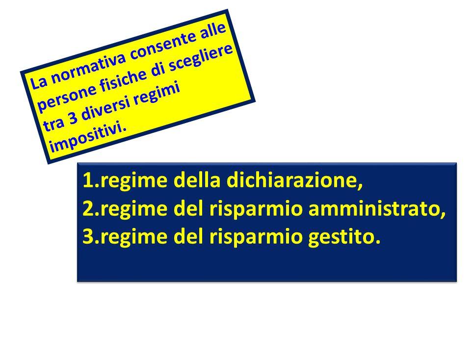 La normativa consente alle persone fisiche di scegliere tra 3 diversi regimi impositivi. 1.regime della dichiarazione, 2.regime del risparmio amminist